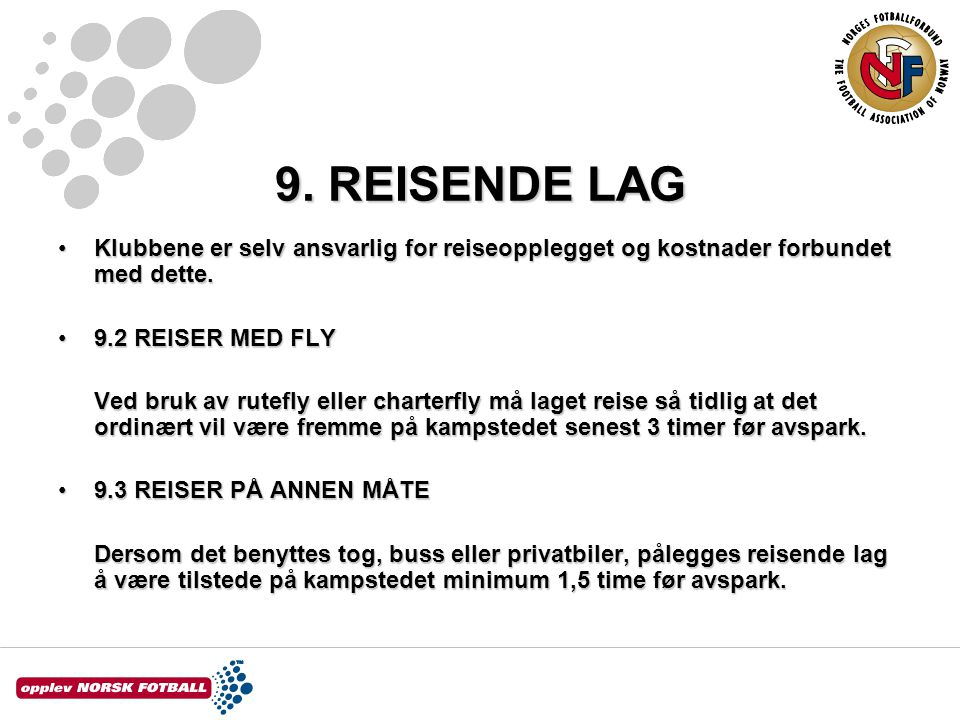9. REISENDE LAG Klubbene er selv ansvarlig for reiseopplegget og kostnader forbundet med dette. 9.2 REISER MED FLY.