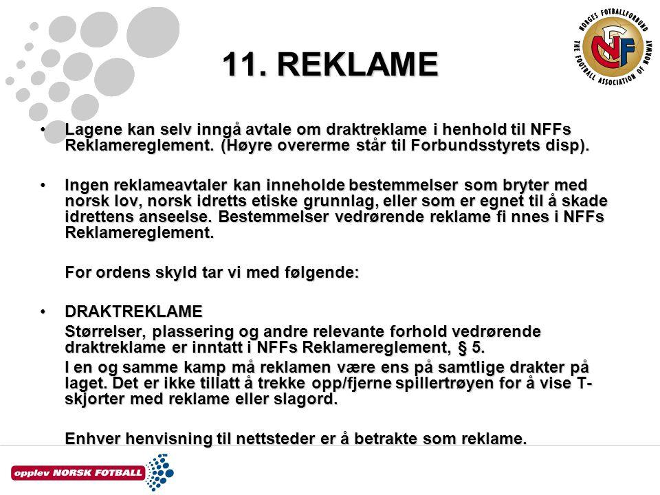 11. REKLAME Lagene kan selv inngå avtale om draktreklame i henhold til NFFs Reklamereglement. (Høyre overerme står til Forbundsstyrets disp).
