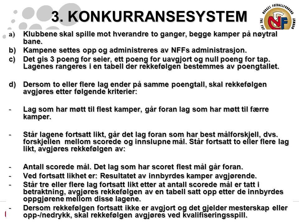 3. KONKURRANSESYSTEM a) Klubbene skal spille mot hverandre to ganger, begge kamper på nøytral bane.
