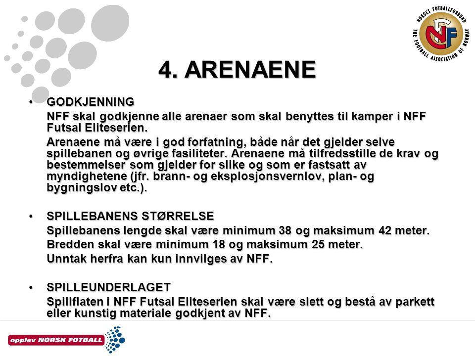 4. ARENAENE GODKJENNING. NFF skal godkjenne alle arenaer som skal benyttes til kamper i NFF Futsal Eliteserien.