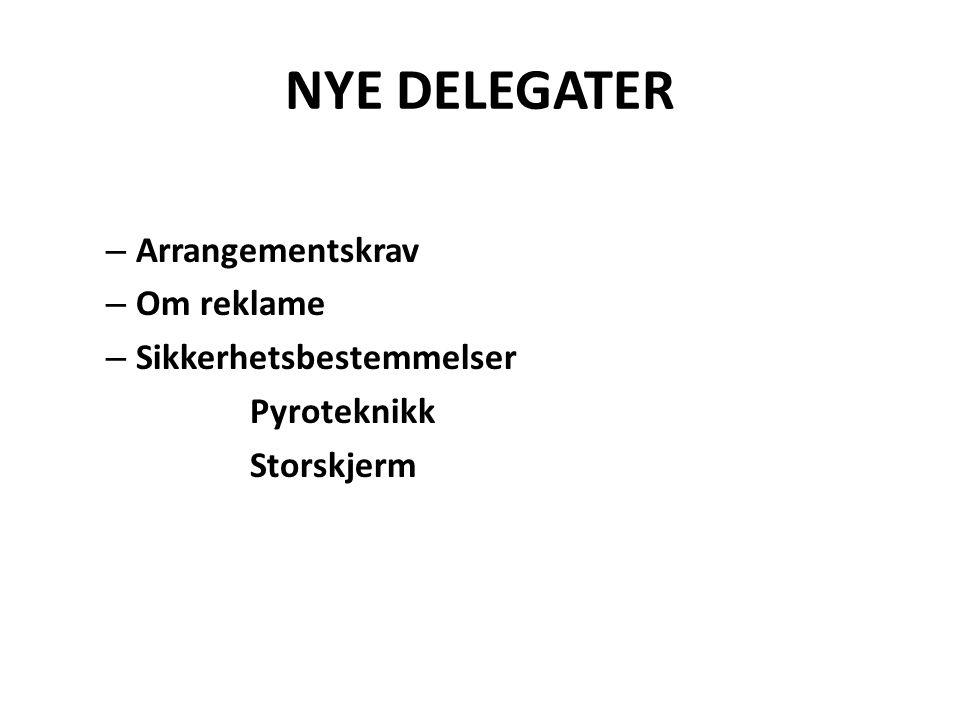 NYE DELEGATER Arrangementskrav Om reklame Sikkerhetsbestemmelser