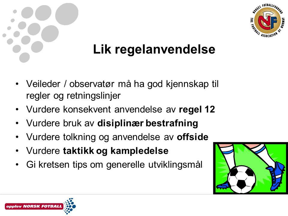 Lik regelanvendelse Veileder / observatør må ha god kjennskap til regler og retningslinjer. Vurdere konsekvent anvendelse av regel 12.