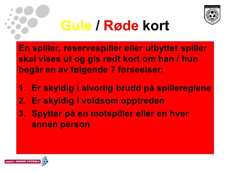 Gule / Røde kort En spiller, reservespiller eller utbyttet spiller skal vises ut og gis rødt kort om han / hun begår en av følgende 7 forseelser: