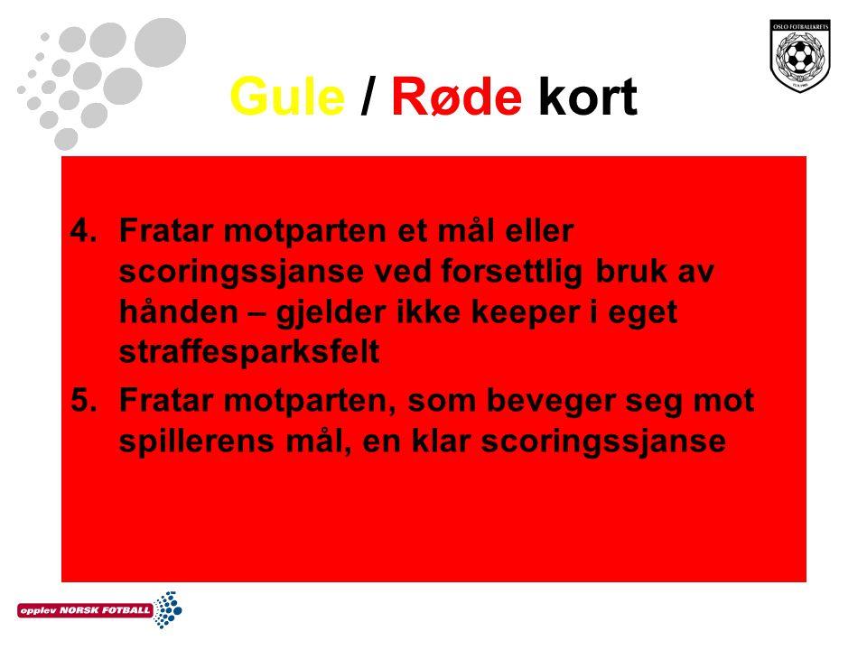 Gule / Røde kort Fratar motparten et mål eller scoringssjanse ved forsettlig bruk av hånden – gjelder ikke keeper i eget straffesparksfelt.