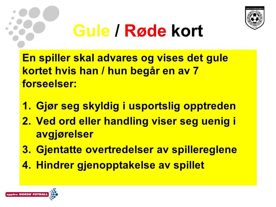 Gule / Røde kort En spiller skal advares og vises det gule kortet hvis han / hun begår en av 7 forseelser: