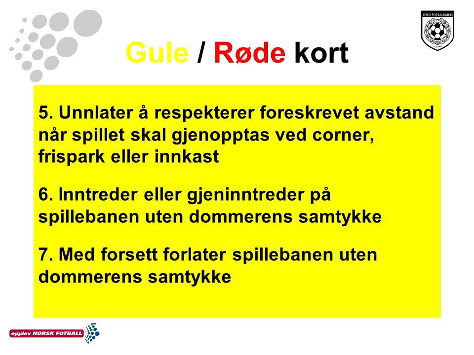 Gule / Røde kort 5. Unnlater å respekterer foreskrevet avstand når spillet skal gjenopptas ved corner, frispark eller innkast.