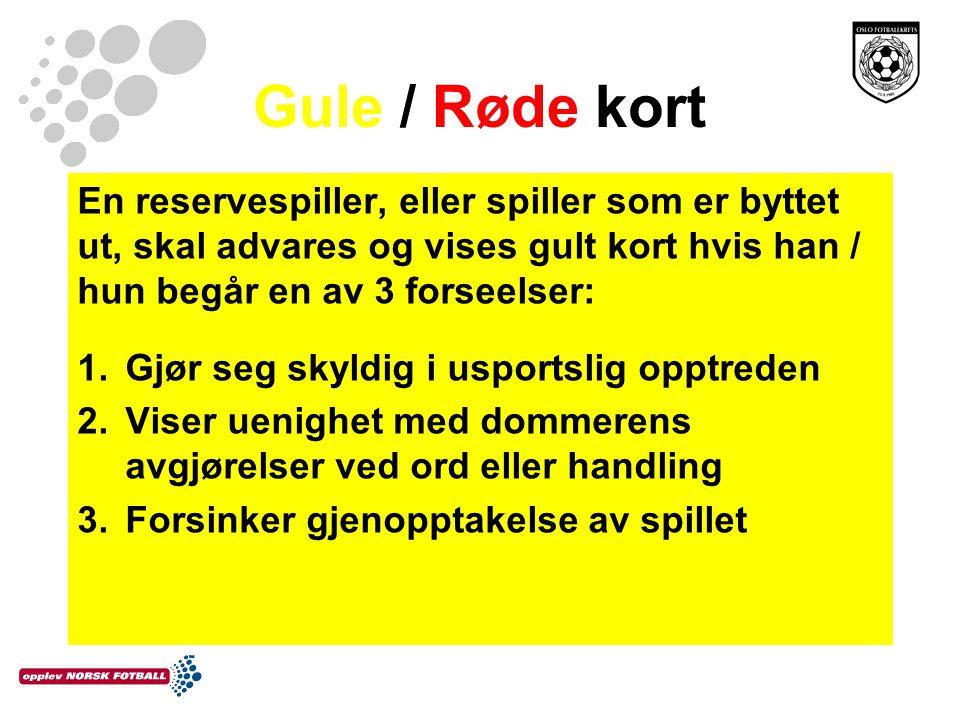 Gule / Røde kort En reservespiller, eller spiller som er byttet ut, skal advares og vises gult kort hvis han / hun begår en av 3 forseelser: