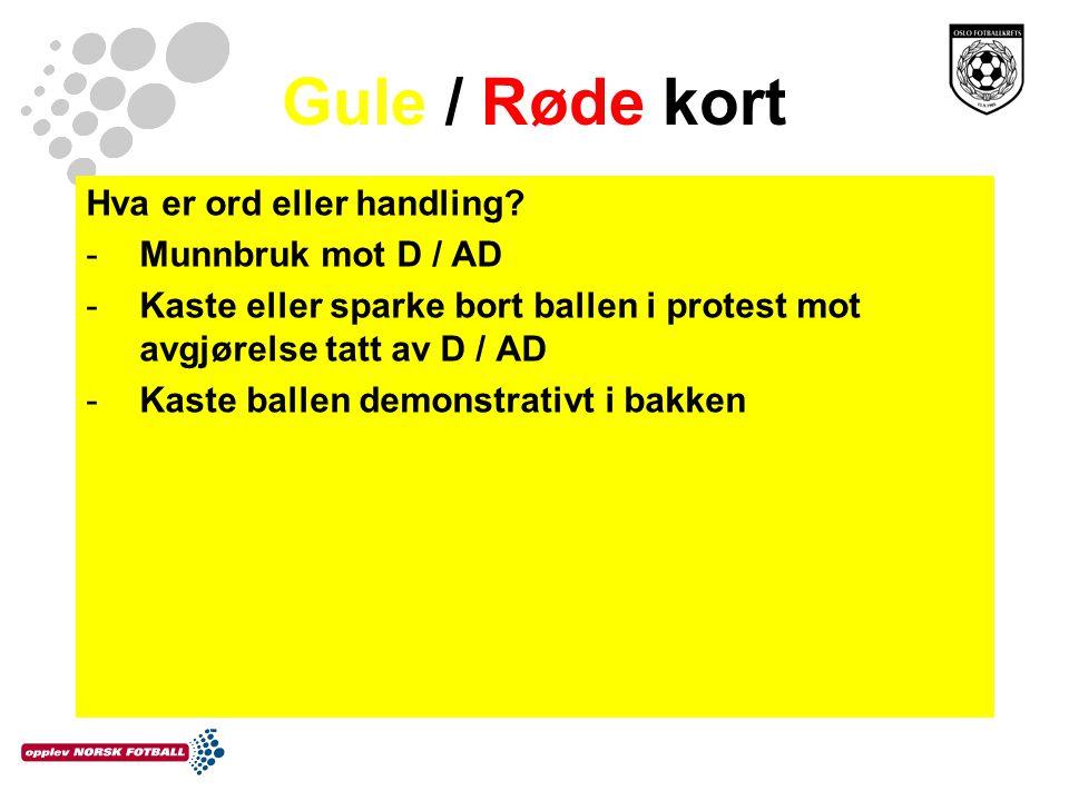 Gule / Røde kort Hva er ord eller handling Munnbruk mot D / AD