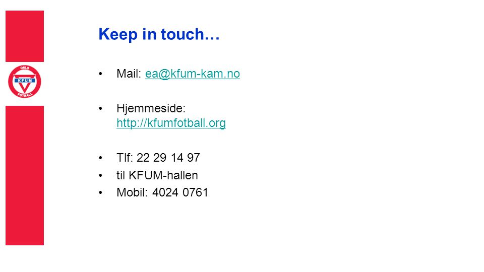 Keep in touch… Mail: ea@kfum-kam.no Hjemmeside: http://kfumfotball.org