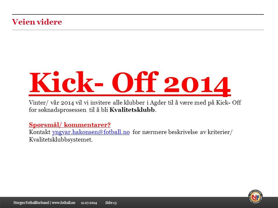 Kick- Off 2014 Vinter/ vår 2014 vil vi invitere alle klubber i Agder til å være med på Kick- Off for søknadsprosessen til å bli Kvalitetsklubb.