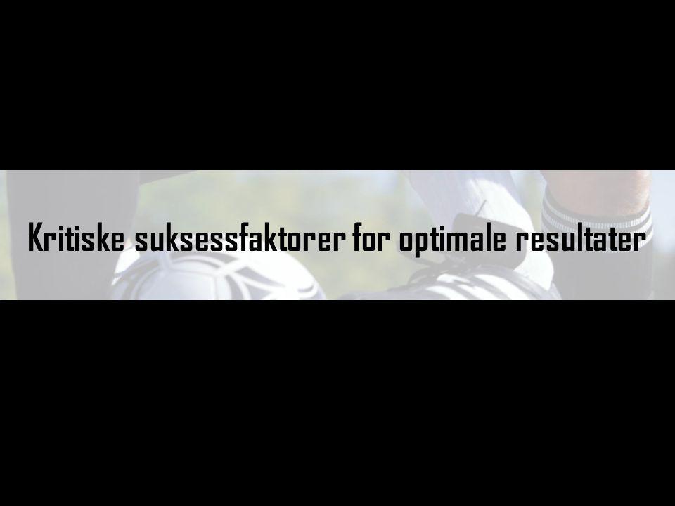 Kritiske suksessfaktorer for optimale resultater