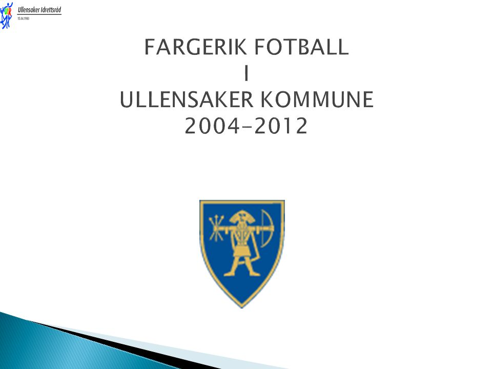 FARGERIK FOTBALL I ULLENSAKER KOMMUNE 2004-2012