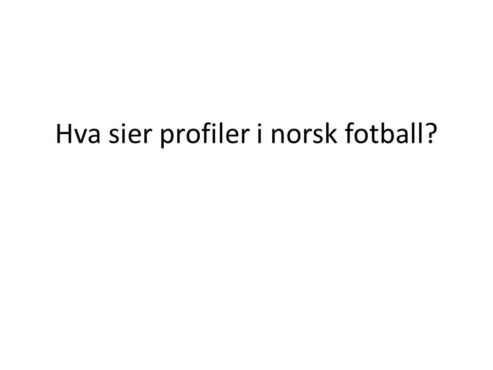 Hva sier profiler i norsk fotball