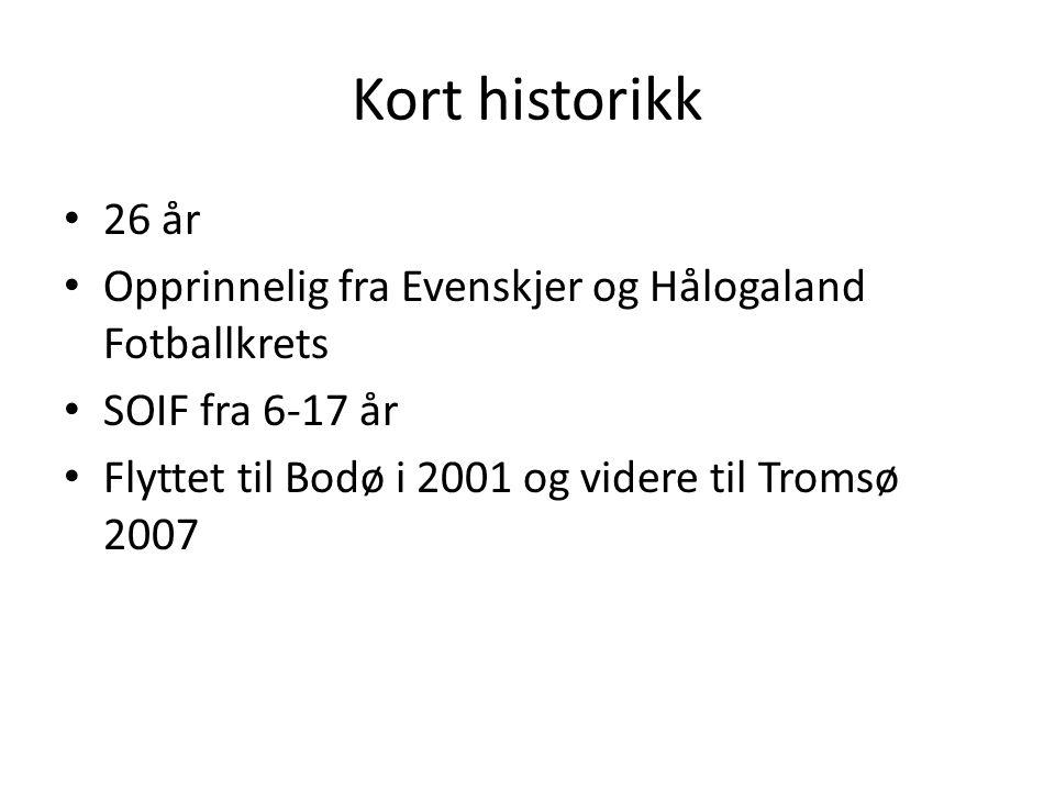 Kort historikk 26 år. Opprinnelig fra Evenskjer og Hålogaland Fotballkrets.