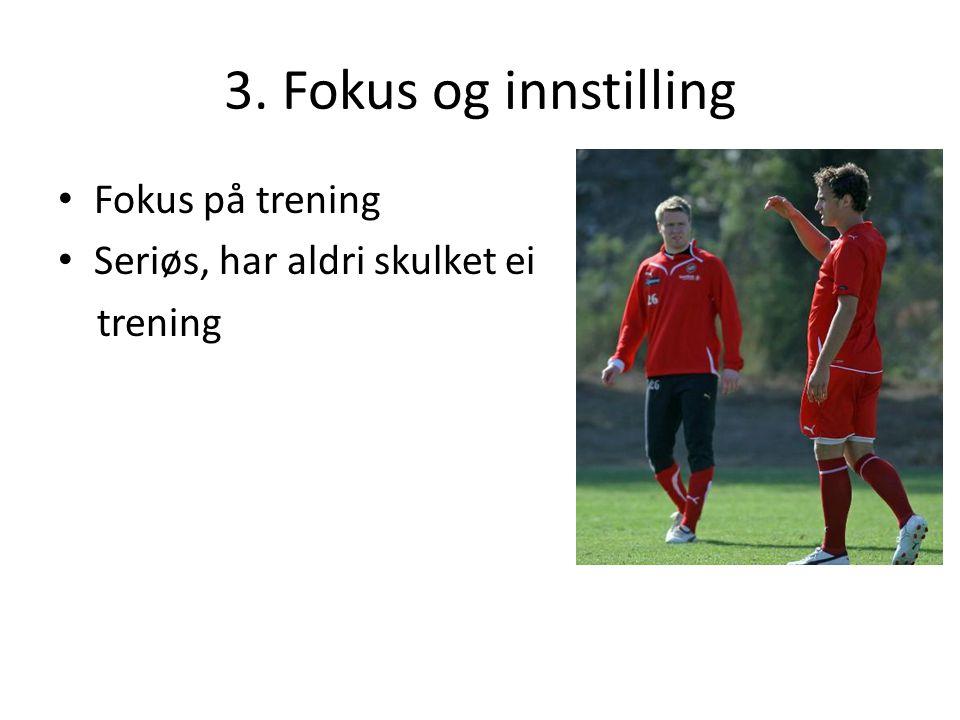 3. Fokus og innstilling Fokus på trening Seriøs, har aldri skulket ei