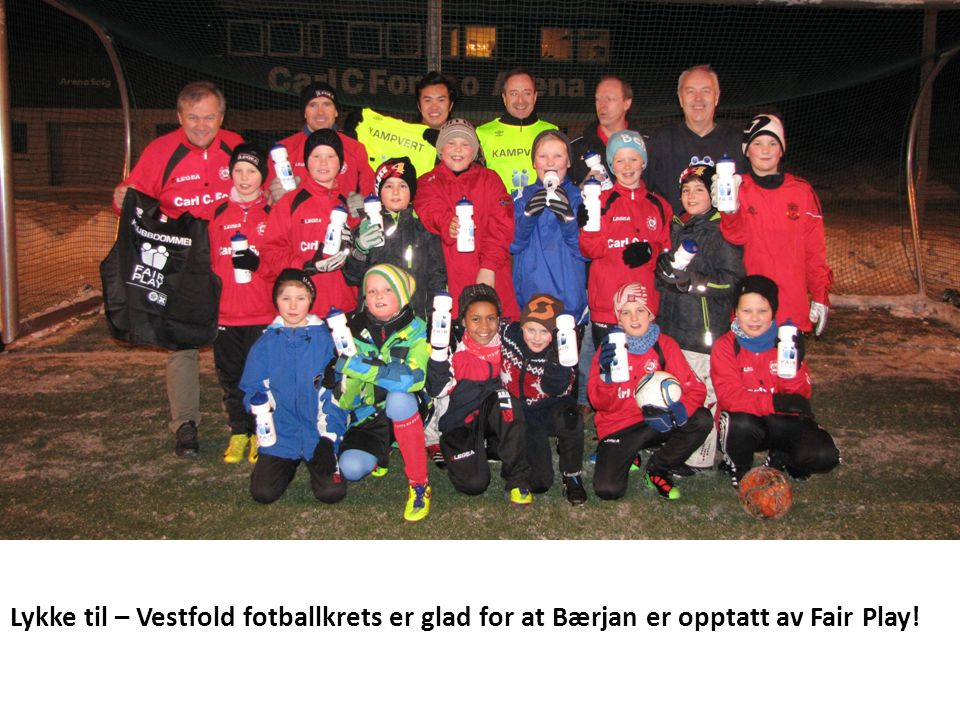 Lykke til – Vestfold fotballkrets er glad for at Bærjan er opptatt av Fair Play!