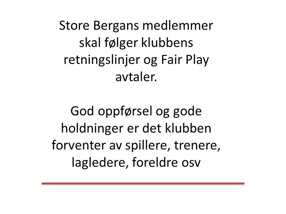 Store Bergans medlemmer skal følger klubbens retningslinjer og Fair Play avtaler.