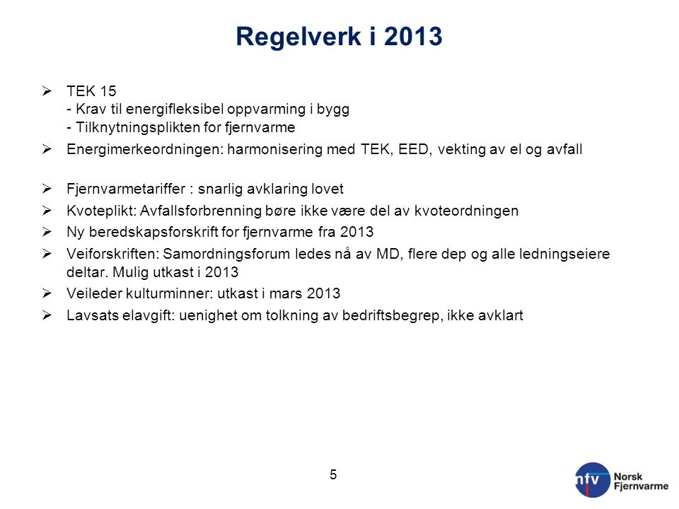 Regelverk i 2013 TEK 15 - Krav til energifleksibel oppvarming i bygg - Tilknytningsplikten for fjernvarme.