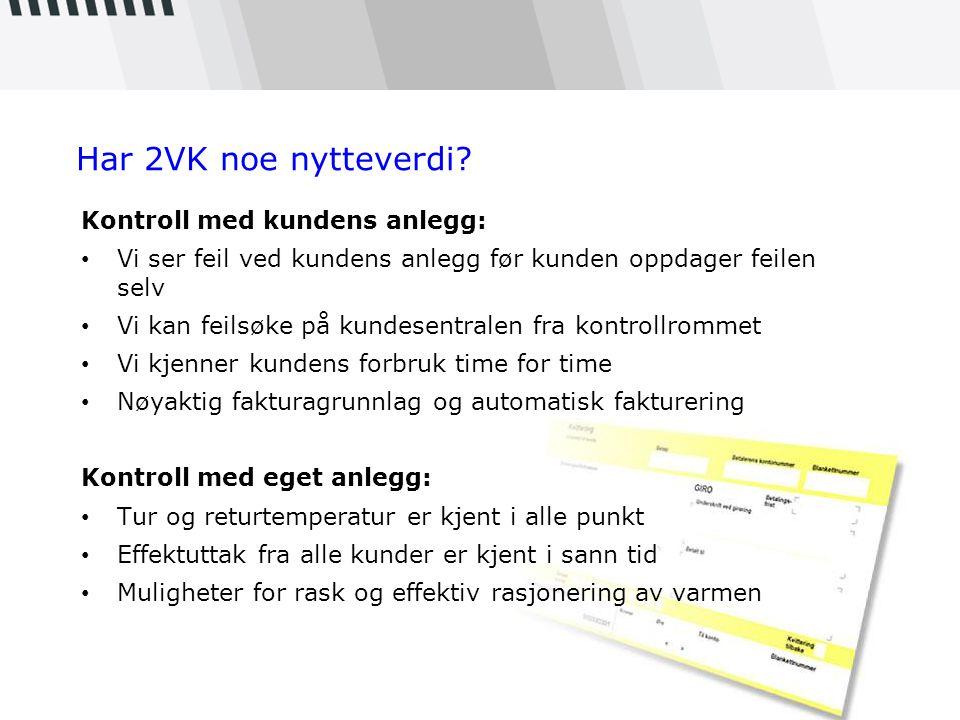 Har 2VK noe nytteverdi Kontroll med kundens anlegg:
