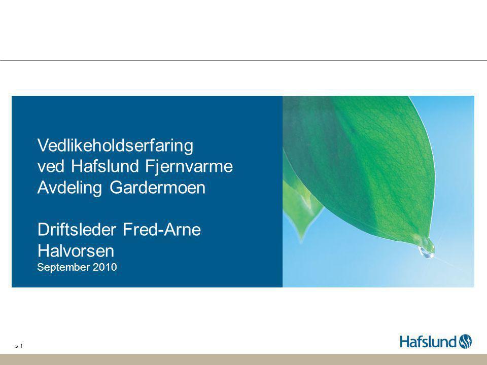 Vedlikeholdserfaring ved Hafslund Fjernvarme Avdeling Gardermoen Driftsleder Fred-Arne Halvorsen September 2010