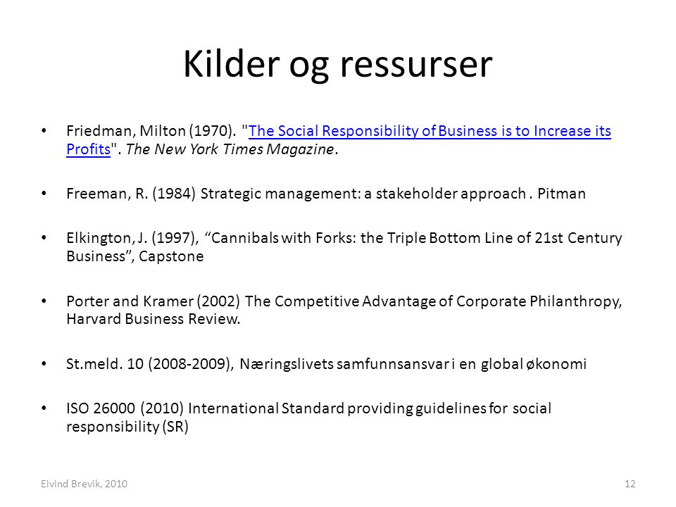 Kilder og ressurser Friedman, Milton (1970). The Social Responsibility of Business is to Increase its Profits . The New York Times Magazine.