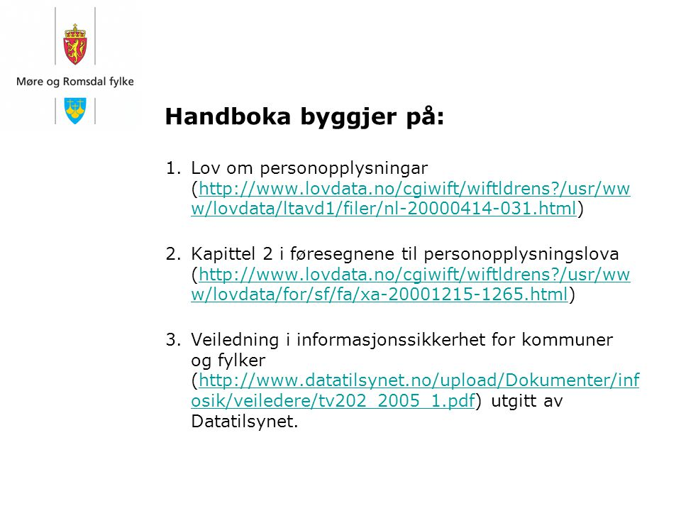 Handboka byggjer på: Lov om personopplysningar (http://www.lovdata.no/cgiwift/wiftldrens /usr/www/lovdata/ltavd1/filer/nl-20000414-031.html)