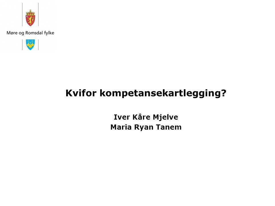 Kvifor kompetansekartlegging Iver Kåre Mjelve Maria Ryan Tanem