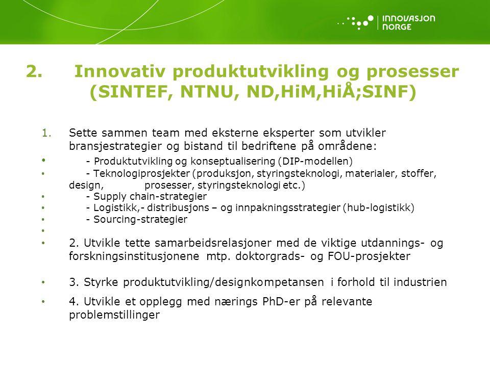 2. Innovativ produktutvikling og prosesser (SINTEF, NTNU, ND,HiM,HiÅ;SINF)