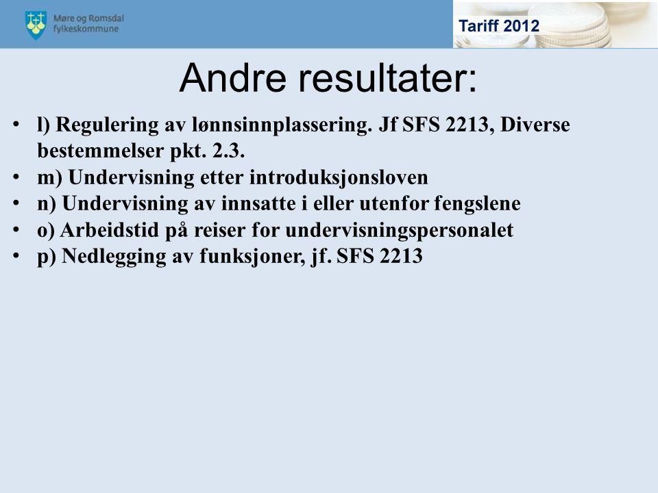 Andre resultater: l) Regulering av lønnsinnplassering. Jf SFS 2213, Diverse bestemmelser pkt. 2.3. m) Undervisning etter introduksjonsloven.