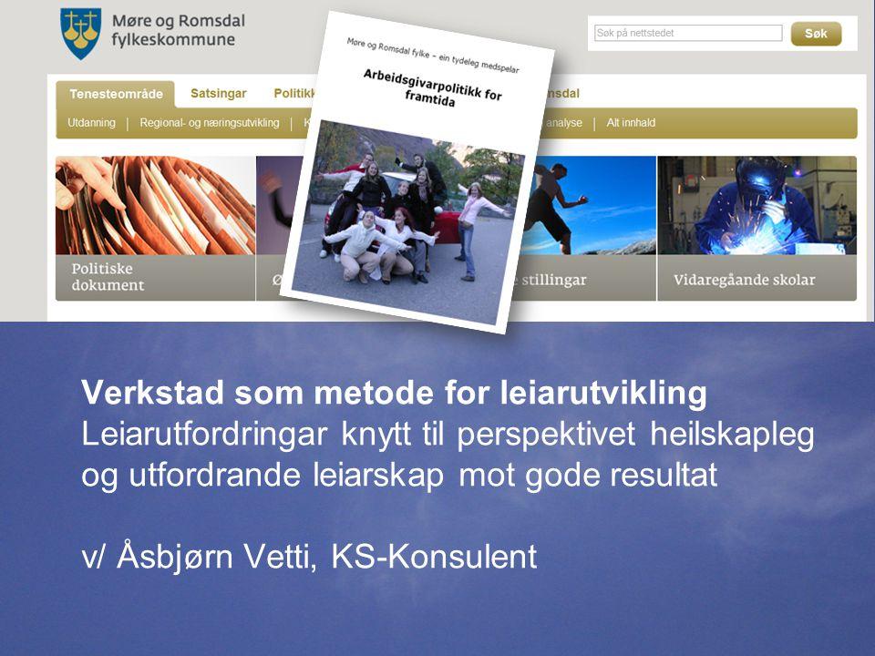 Verkstad som metode for leiarutvikling Leiarutfordringar knytt til perspektivet heilskapleg og utfordrande leiarskap mot gode resultat v/ Åsbjørn Vetti, KS-Konsulent