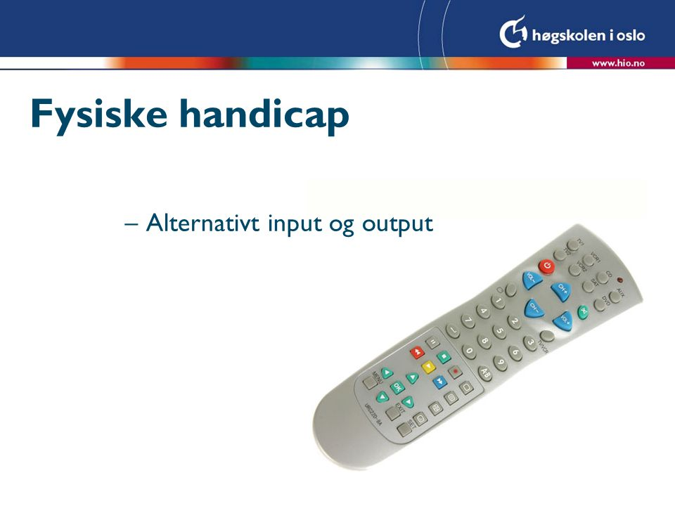 Fysiske handicap Alternativt input og output