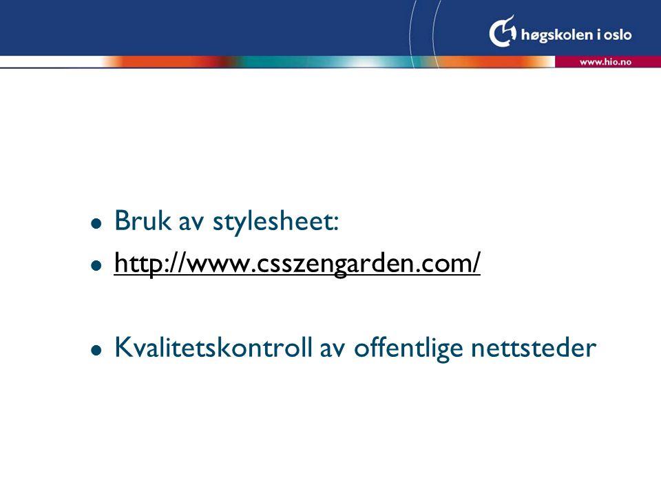 Bruk av stylesheet: http://www.csszengarden.com/ Kvalitetskontroll av offentlige nettsteder