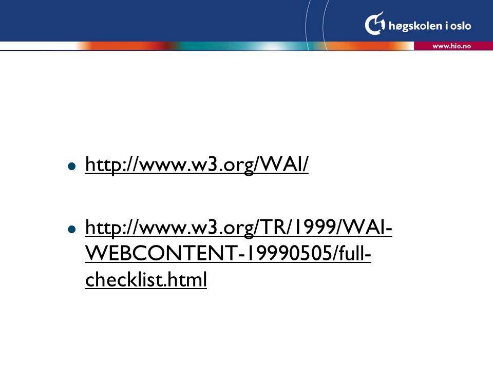 http://www.w3.org/WAI/ http://www.w3.org/TR/1999/WAI-WEBCONTENT-19990505/full-checklist.html