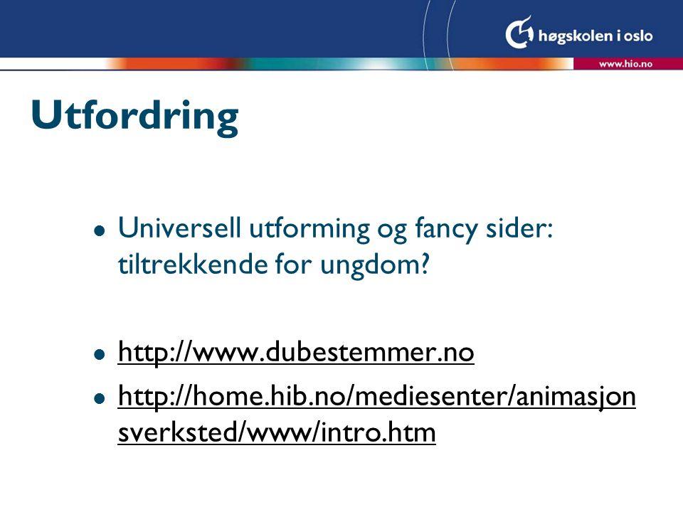 Utfordring Universell utforming og fancy sider: tiltrekkende for ungdom http://www.dubestemmer.no.