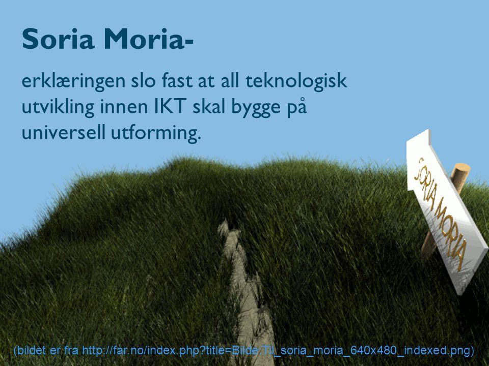 Soria Moria- erklæringen slo fast at all teknologisk utvikling innen IKT skal bygge på universell utforming.