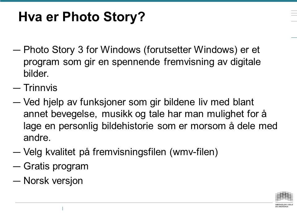Hva er Photo Story Photo Story 3 for Windows (forutsetter Windows) er et program som gir en spennende fremvisning av digitale bilder.