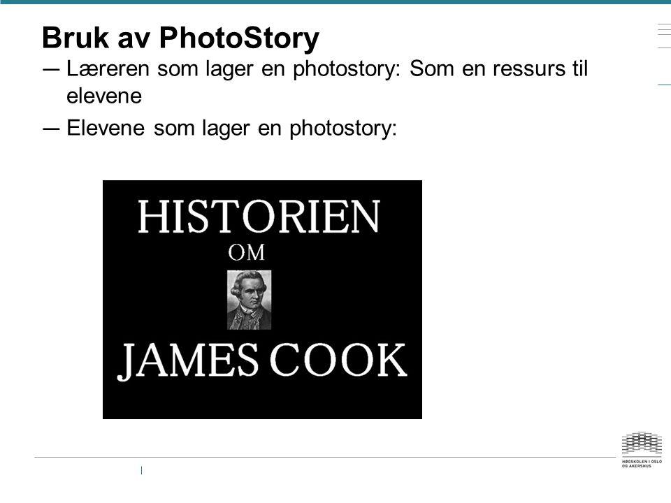 Bruk av PhotoStory Læreren som lager en photostory: Som en ressurs til elevene.