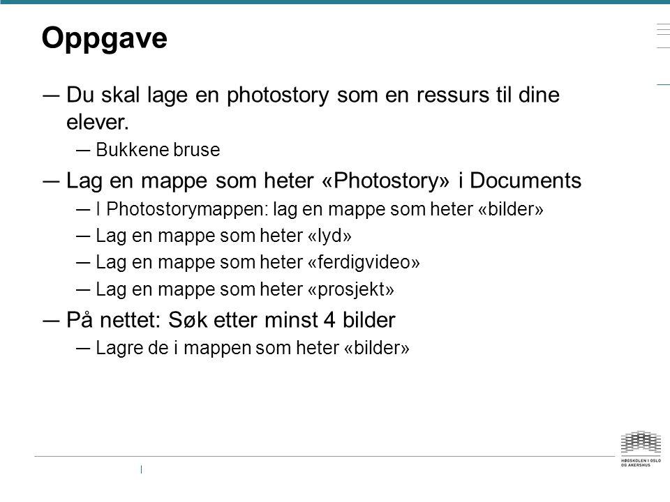 Oppgave Du skal lage en photostory som en ressurs til dine elever.
