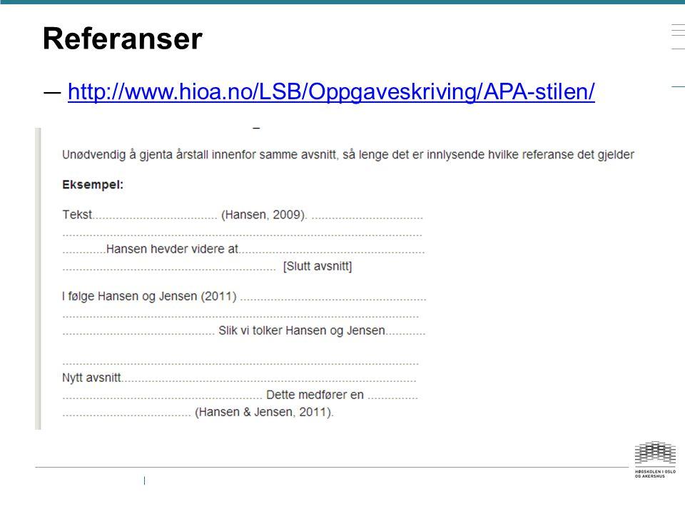 Referanser http://www.hioa.no/LSB/Oppgaveskriving/APA-stilen/