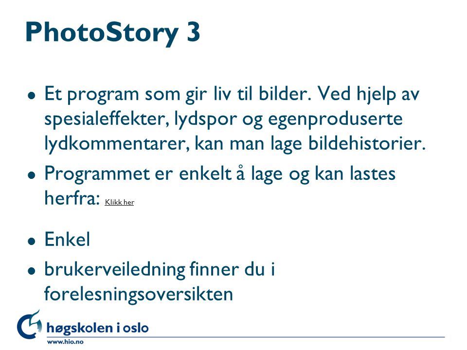 PhotoStory 3 Et program som gir liv til bilder. Ved hjelp av spesialeffekter, lydspor og egenproduserte lydkommentarer, kan man lage bildehistorier.