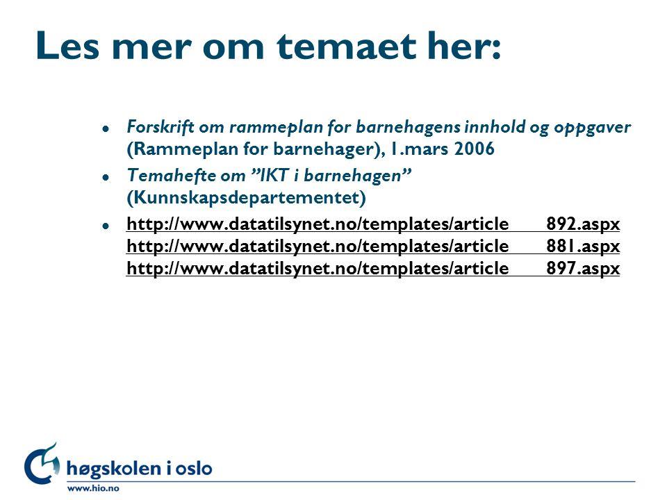 Les mer om temaet her: Forskrift om rammeplan for barnehagens innhold og oppgaver (Rammeplan for barnehager), 1.mars 2006.