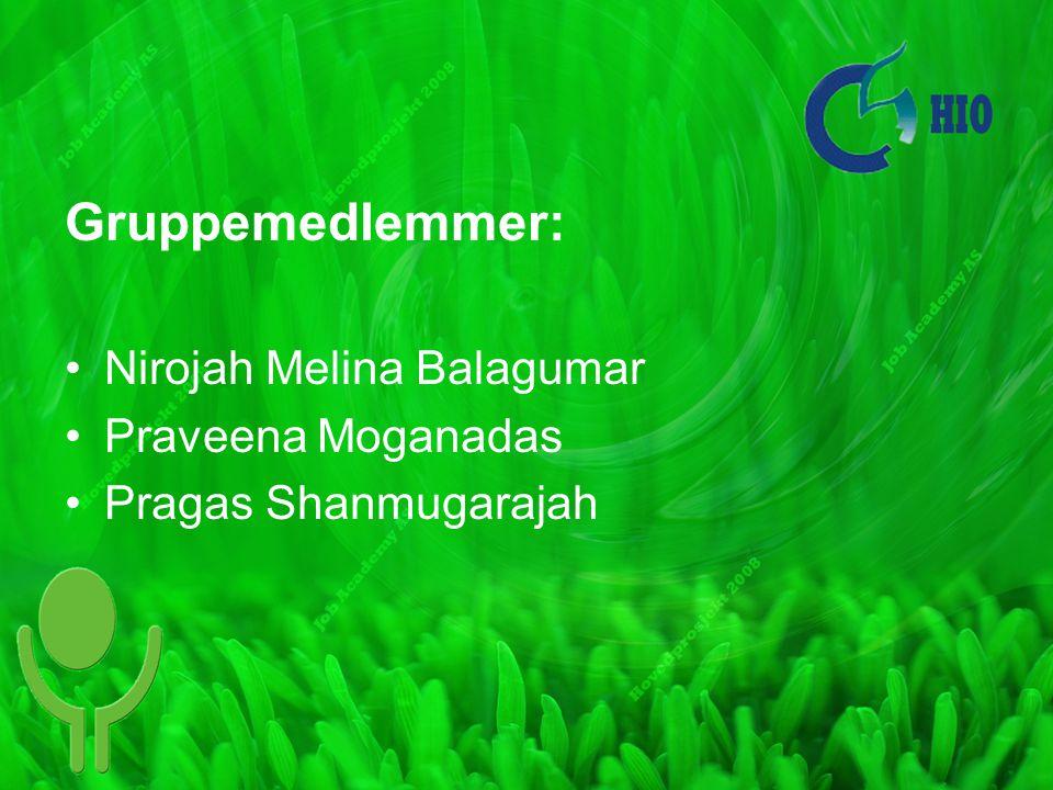 Gruppemedlemmer: Nirojah Melina Balagumar Praveena Moganadas