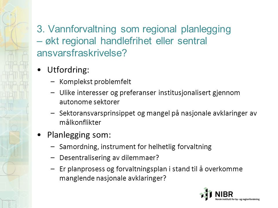 3. Vannforvaltning som regional planlegging – økt regional handlefrihet eller sentral ansvarsfraskrivelse