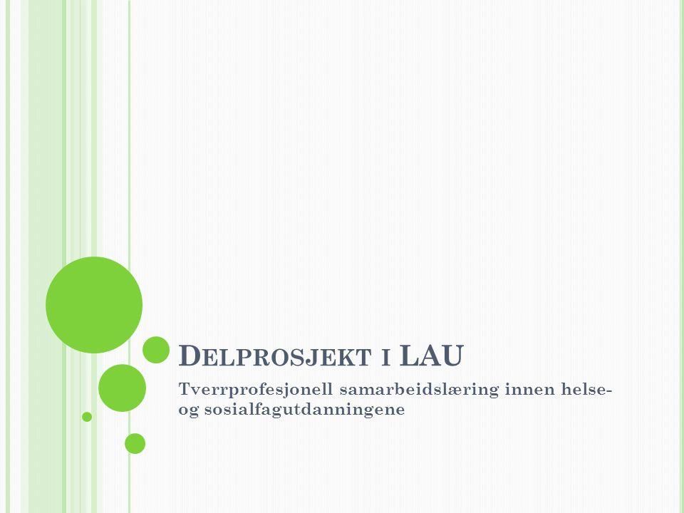 Delprosjekt i LAU Tverrprofesjonell samarbeidslæring innen helse- og sosialfagutdanningene