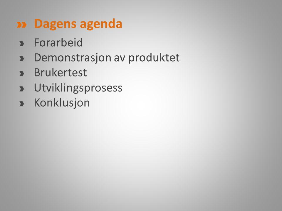 Dagens agenda Forarbeid Demonstrasjon av produktet Brukertest