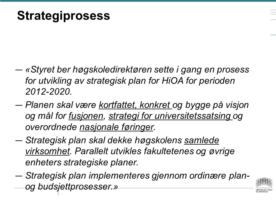 Strategiprosess «Styret ber høgskoledirektøren sette i gang en prosess for utvikling av strategisk plan for HiOA for perioden 2012-2020.