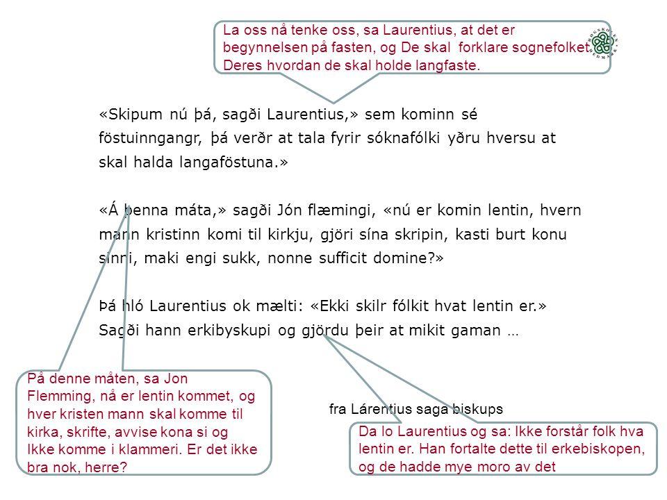 Þá hló Laurentius ok mælti: «Ekki skilr fólkit hvat lentin er.»