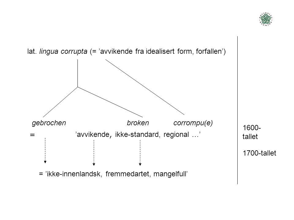 lat. lingua corrupta (= 'avvikende fra idealisert form, forfallen')