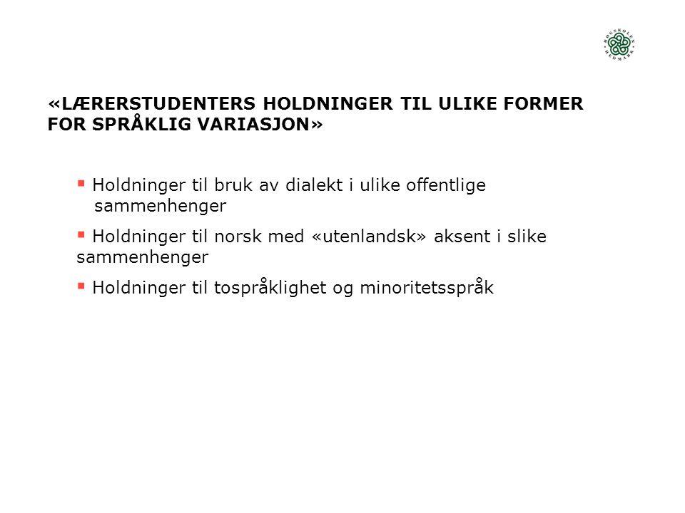 «LÆRERSTUDENTERS HOLDNINGER TIL ULIKE FORMER FOR SPRÅKLIG VARIASJON»