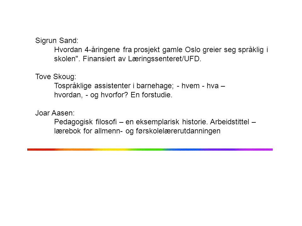 Sigrun Sand: Hvordan 4-åringene fra prosjekt gamle Oslo greier seg språklig i skolen . Finansiert av Læringssenteret/UFD.